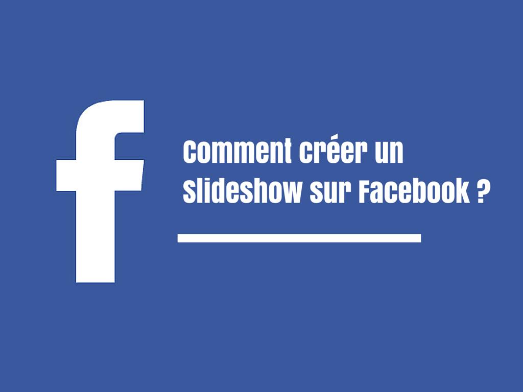 Comment créer un Slideshow sur Facebook